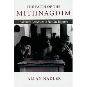 The Faith of the Mithnagdim: Rabbinic Responses to Hasidic Rapture (Johns Hopkins Jewish Studies)