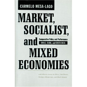 Market, Socialist, and Mixed Economies: Comparative Policy and Performance--Chile, Cuba, and Costa Rica
