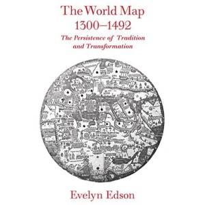 The World Map, 1300--1492: The Persistence of Tradition and Transformation (Published in cooperation with the Center for American Places, Santa Fe, New Mexico, and Staunton, Virginia)