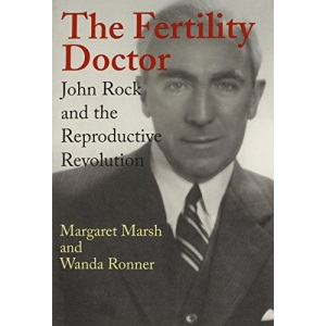 The Fertility Doctor: John Rock and the Reproductive Revolution
