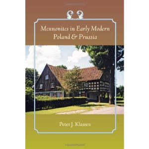 Mennonites in Early Modern Poland and Prussia (Young Center Books in Anabaptist and Pietist Studies)