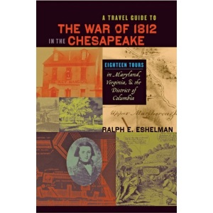 A Travel Guide to the War of 1812 in the Chesapeake: Eighteen Tours in Maryland, Virginia, and the District of Columbia (Johns Hopkins Books on the War of 1812)