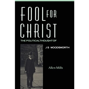 Fool for Christ: Political Thought of J.S. Woodsworth