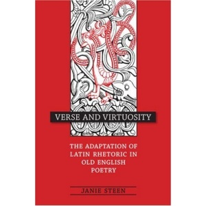 Verse and Virtuosity: The Adaptation of Latin Rhetoric in Old English Poetry (Toronto Old English Series) (Toronto Old English Studies)