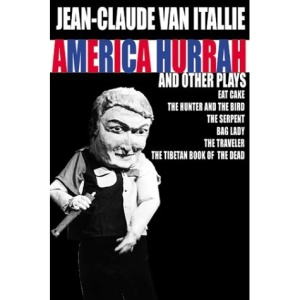 America Hurrah and Other Plays: Eat Cake, the Hunter and the Bird, the Serpent, Bad Lady, the Traveler, the Tibetan Book of the Dead
