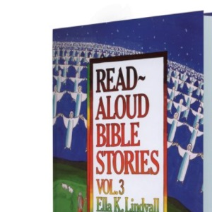 Read-aloud Bible Stories: v. 3