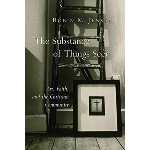 The Substance of Things Seen: Art, Faith and the Christian Community (Calvin Institute of Christian Worship Liturgical Studies)