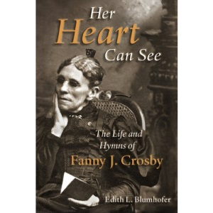Her Heart Can See: The Life and Hymns of Fanny J Crosby (Library of Religious Biography)