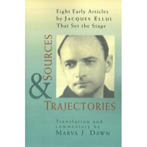 Sources and Trajectories: Eight Early Articles by Jacques Ellul That Set the Stage
