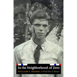 In the Neighborhood of Zero: A World War II Memoir