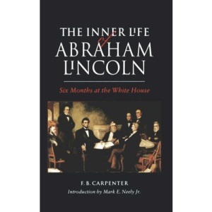 The Inner Life of Abraham Lincoln: Six Months at the White House (Bison books)