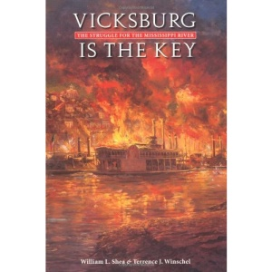 Vicksburg Is the Key: The Struggle for the Mississippi River (Great Campaigns of the Civil War Series)
