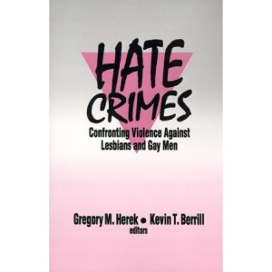 Hate Crimes: Confronting Violence Against Lesbians and Gay Men: Understanding and Responding to Violence Against Lesbians and Gay Men