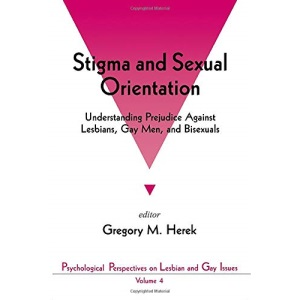 Stigma and Sexual Orientation: Understanding Prejudice against Lesbians, Gay Men and Bisexuals (Psychological Perspectives on Lesbian & Gay Issues)