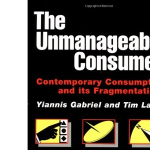 The Unmanageable Consumer: Contemporary Consumption and its Fragmentation: Contemporary Consumption and Its Fragmentations