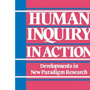 Human Inquiry in Action: Developments in New Paradigm Research
