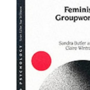Feminist Groupwork: Self, Identity and Change (Gender and Psychology series)