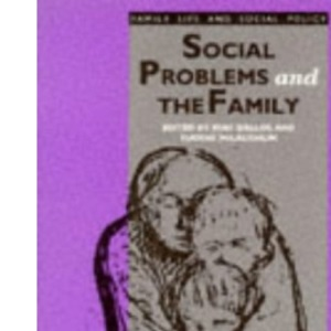 Social Problems and the Family (Published in association with The Open University)