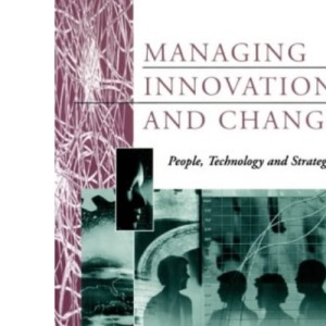 Managing Innovation and Change: People, Technology and Strategy