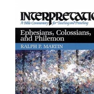 Ephesians, Colossians and Philemon (Interpretation Bible Commentaries)