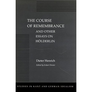The Course of Remembrance and Other Essays on Hölderlin (Studies in Kant and German Idealism)