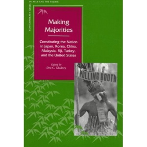 Making Majorities: Constituting the Nation in Japan, Korea, China, Malaysia, Fiji, Turkey and the United States (Contemporary Issues in Asia and the Pacific)