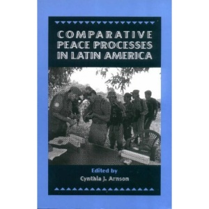 Comparative Peace Process in Latin America (Stanford Woodrow Wilson Center Press)