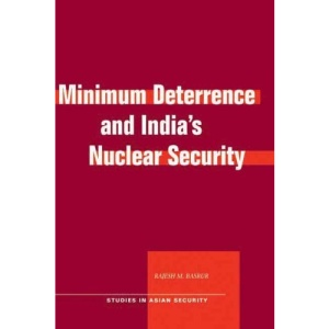 Minimum Deterrence and India's Nuclear Security (Studies in Asian Security)