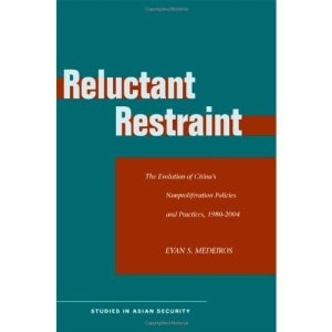 Reluctant Restraint: The Evolution of China's Nonproliferation Policies and Practices, 1980-2004 (Studies in Asian Security)