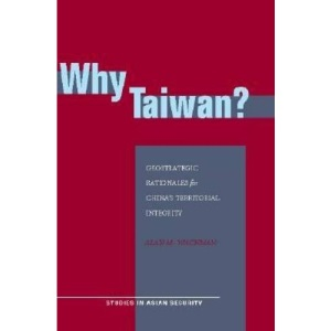 Why Taiwan?: Geostrategic Rationales for China's Territorial Integrity (Studies in Asian Security)