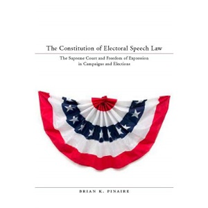 The Constitution of Electoral Speech Law: The U.S. Supreme Court and Freedom of Expression in Campaigns and Elections (Stanford Law Books): The ... of Expression in Campaigns and Elections