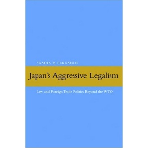 Japan's Aggressive Legalism: Law and Foreign Trade Politics Beyond the WTO