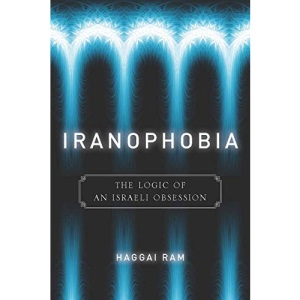 Iranophobia: The Logic of an Israeli Obsession (Stanford Studies in Middle Eastern and Islamic Societies and Cultures)