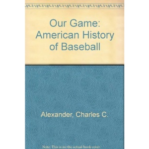 Our Game: American History of Baseball