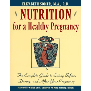 Nutrition for a Healthy Pregnancy: The Complete Guide to Eating Before, During, and After Your Pregnancy (a Henry Holt Reference Book)