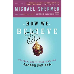 How We Believe, 2nd Edition: Science, Skepticism, and the Search for God