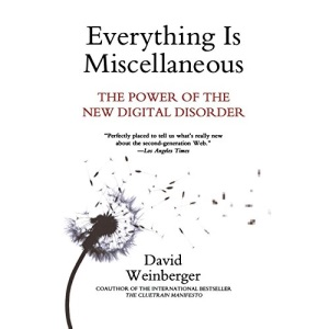 Everything Is Miscellaneous: The Power of the New Digital Disorder