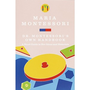 Maria Montessori's Own Handbook: A Short Guide to Her Ideas and Materials