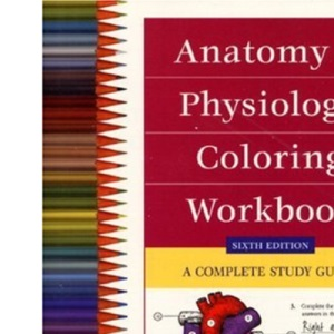 The Anatomy and Physiology Coloring Workbook: A Complete Study Guide