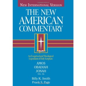 Amos, Obadiah, Jonah: Vol 19 (The New American commentary): An Exegetical and Theological Exposition of Holy Scripture