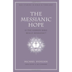 The Messianic Hope: Is the Hebrew Bible Really Messianic? (New American Commentary Studies in Bible & Theology)