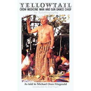 Yellowtail, Crow Medicine Man and Sun Dance Chief: An Autobiography