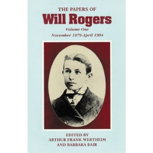 The Papers of Will Rogers: November 1879-April 1904 v. 1