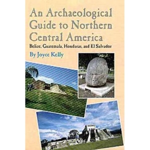 Archaeological Guide to Northern Central America: Belize, Guatemala, Honduras and El Salvador
