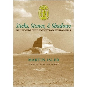 Sticks, Stones, and Shadows: Building the Egyptian Pyramids
