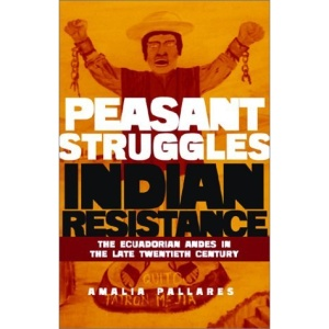 From Peasant Struggles to Indian Resistance: The Ecuadorian Andes in the Late Twentieth Century