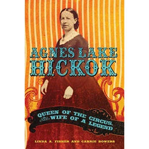 Agnes Lake Hickok: Queen of the Circus, Wife of a Legend