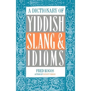 A Dictionary of Yiddish Slang and Idioms