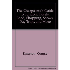 The Cheapskate's Guide to London: Hotels, Food, Shopping, Shows, Day Trips, and More