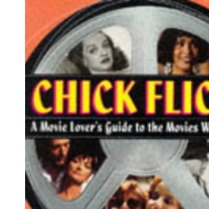 Chick Flicks: Movie-lover's Guide to the Movies Women Love